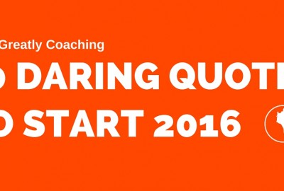 10 Daring Quotes To Start 2016 (c) Dare Greatly Coaching