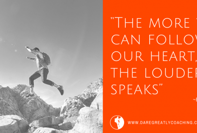Dare Greatly Coaching | Follow our heart