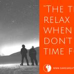 Dare Greatly Coaching | Time To Relax