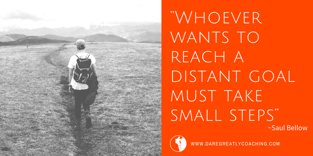 Dare Greatly Coaching | It's small steps that will get you there