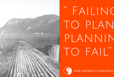 Dare Greatly Coaching | Failing to plan