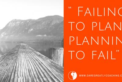 Dare Greatly Coaching | Failing to plan
