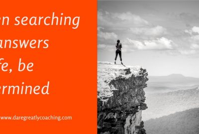 Dare Greatly Coaching | When looking for answers