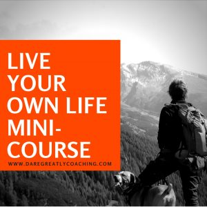Dare Greatly Coaching | Live Your Own Life Mini-Course