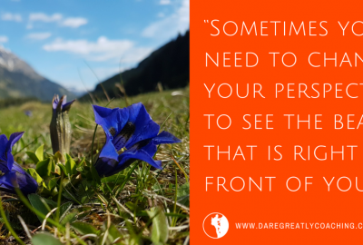 Dare Greatly Coaching | Change perspectives
