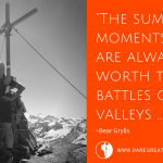 When it comes to milestone moments in our life I agree with Bear Grylls …