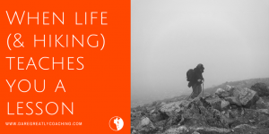 Dare Greatly Coaching | When life teaches you a lesson