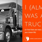 I (almost) was a trucker