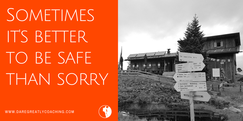 Dare Greatly Coaching | Better safe than sorry