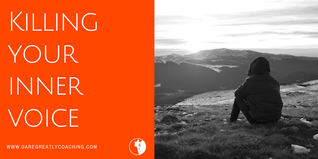 Dare Greatly Coaching | Killing your inner voice