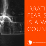 Dare Greatly Coaching | Irrational fear