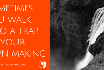 Dare Greatly Coaching | Trap of your own making