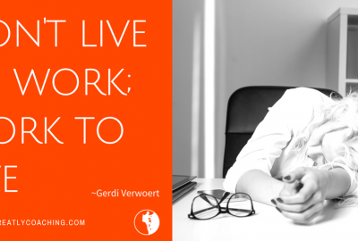 Dare Greatly Coaching | Don't live to work