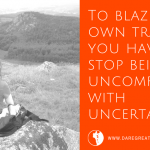 Dare Greatly Coaching | Become comfortable with uncertainty