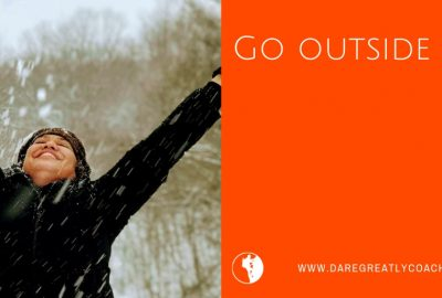 Dare Greatly | Go outside
