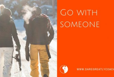 Dare Greatly | Go with someone