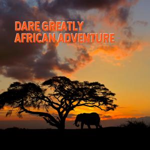 Dare Greatly African Adventure