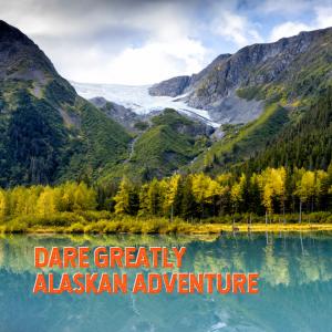 Dare Greatly Alaskan Adventure 2020