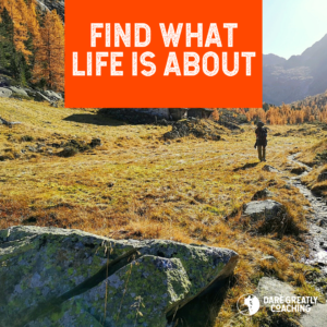 Find what Life is About